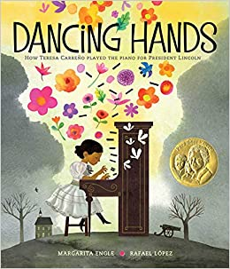 book cover of • Dancing Hands: How Teresa Carreno Played the Piano for President Lincoln by Margarita Engle and Rafael Lopez