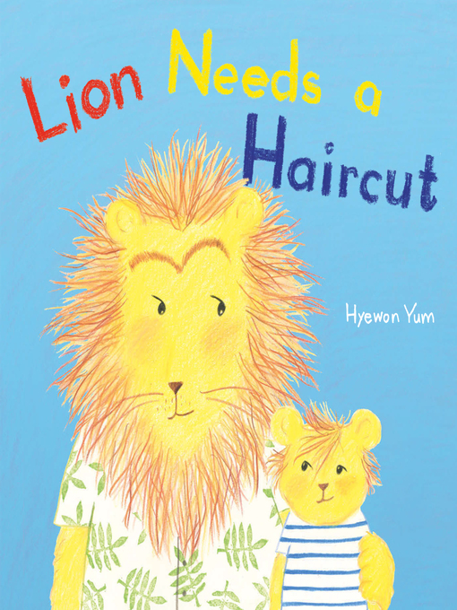 "Book Cover: ""Lion Needs a Haircut Lion Needs a Haircut by Hyewon Yum"" with illustration of Lion and his cub wearing clothes."