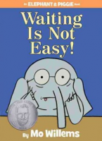 """Book cover: """"Waiting is not easy, Elephant and Piggie books volume 22, by Mo Willems"""" with illustration of elephant wearing glasses looking as though he is waiting impatiently"""
