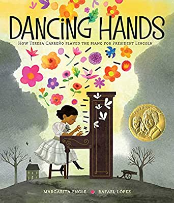 Dancing Hands: How Teresa Carreño Played the Piano for President Lincoln by Margarita Engle; illustrated by Rafael López